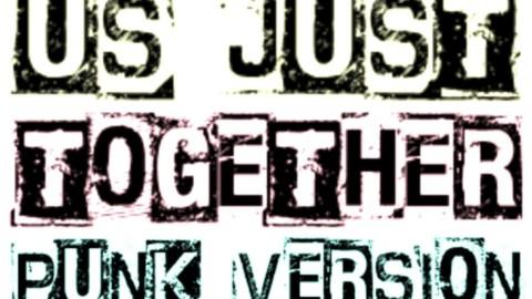 Us Just Together – Punk version