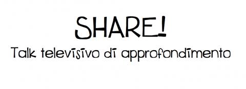 SHARE! Talk Televisivo Di Approfondimento