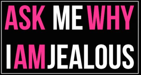 Ask Me Why I'm Jealous